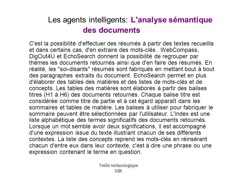 Veille technologique MR Les agents intelligents: L analyse sémantique des documents C est la possibilité d effectuer des résumés à partir des textes recueillis et dans certains cas, d en extraire des mots-clés.