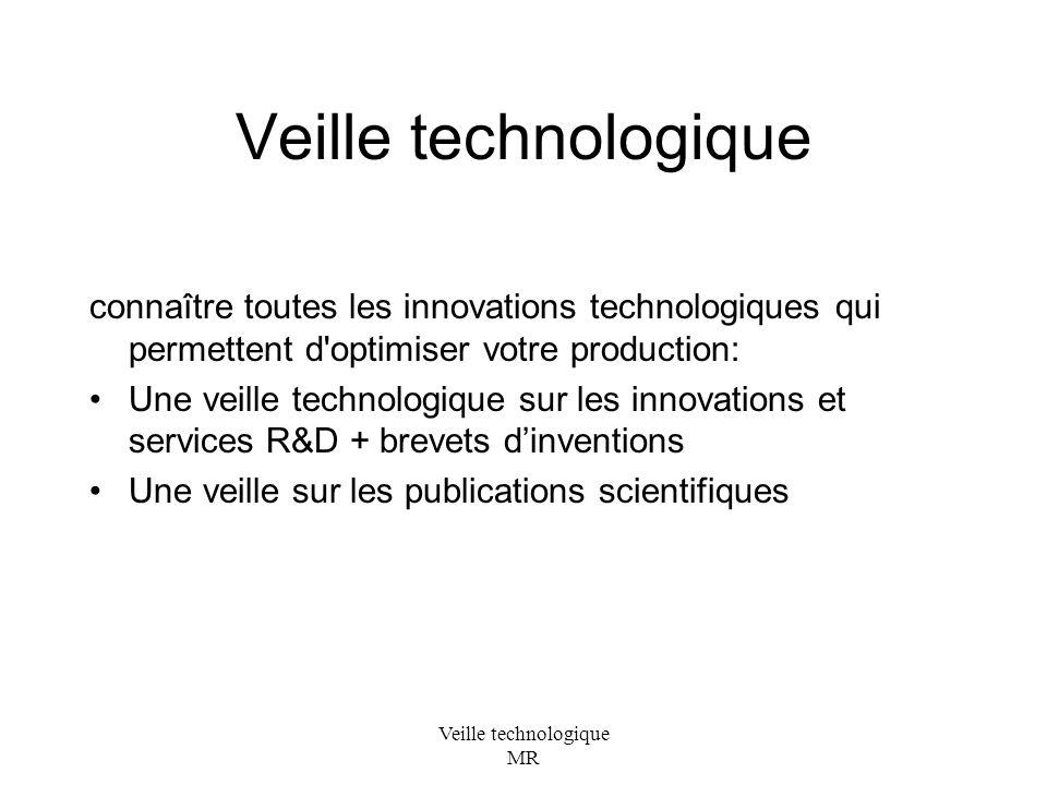 Veille technologique MR Veille technologique connaître toutes les innovations technologiques qui permettent d optimiser votre production: Une veille technologique sur les innovations et services R&D + brevets dinventions Une veille sur les publications scientifiques