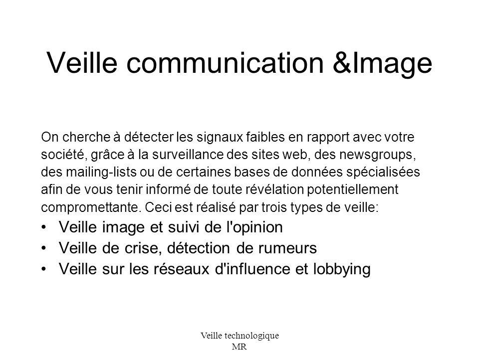 Veille technologique MR Veille communication &Image On cherche à détecter les signaux faibles en rapport avec votre société, grâce à la surveillance des sites web, des newsgroups, des mailing-lists ou de certaines bases de données spécialisées afin de vous tenir informé de toute révélation potentiellement compromettante.