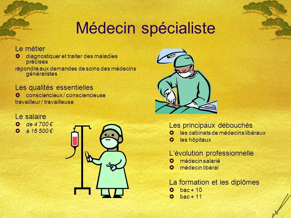 Médecin spécialiste Le métier diagnostiquer et traiter des maladies précises répondre aux demandes de soins des médecins généralistes Les qualités ess