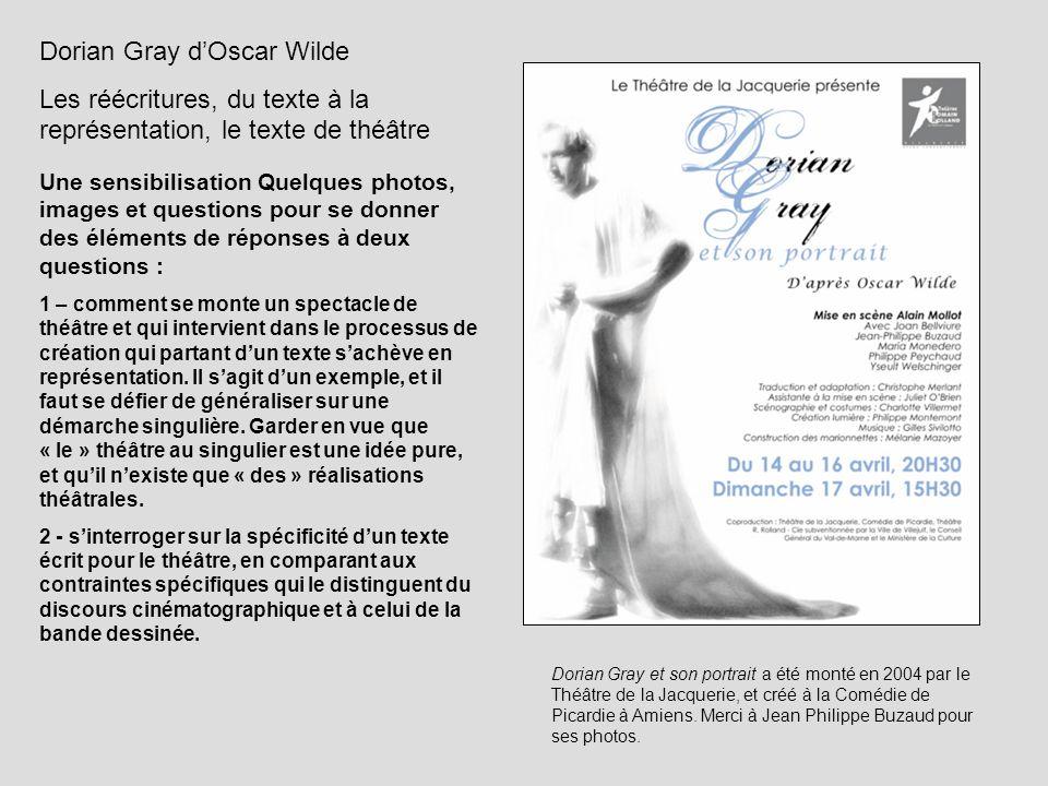 Dorian Gray dOscar Wilde Les réécritures, du texte à la représentation, le texte de théâtre Une sensibilisation Quelques photos, images et questions p