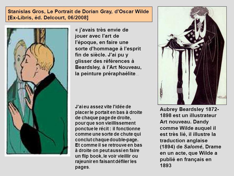Stanislas Gros, Le Portrait de Dorian Gray, d'Oscar Wilde [Ex-Libris, éd. Delcourt, 06/2008] « j'avais très envie de jouer avec l'art de l'époque, en