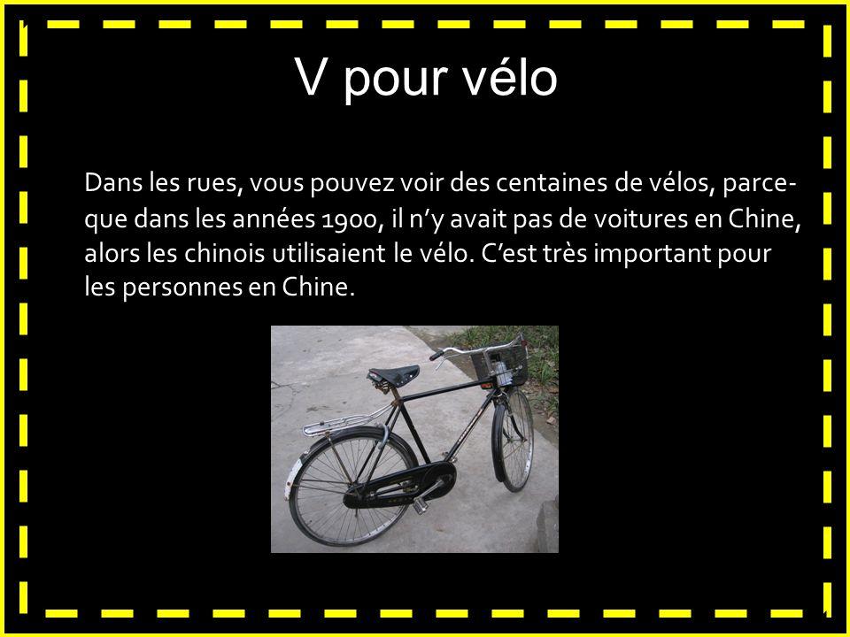 V pour vélo Dans les rues, vous pouvez voir des centaines de vélos, parce- que dans les années 1900, il ny avait pas de voitures en Chine, alors les c