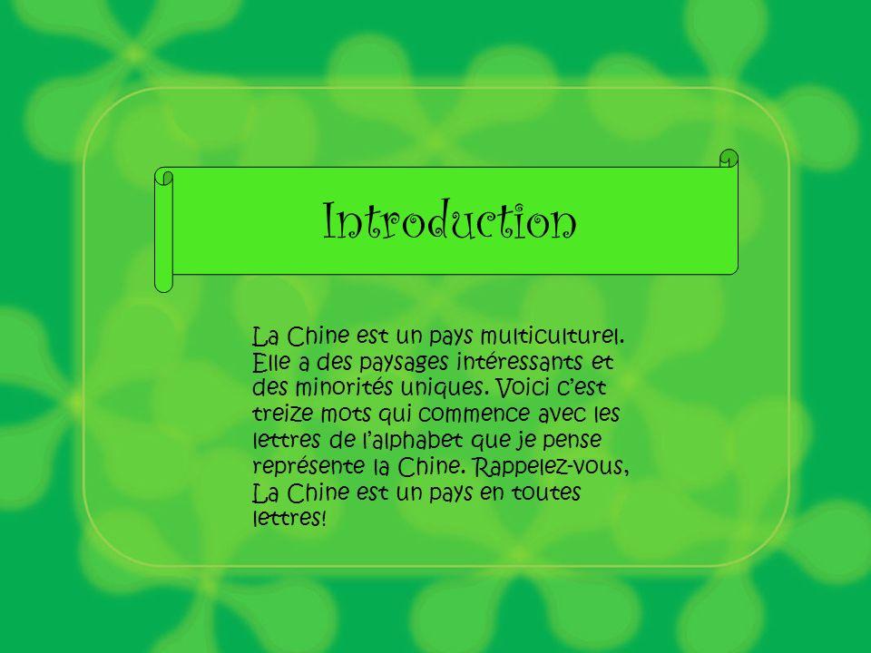 La Chine est un pays multiculturel. Elle a des paysages intéressants et des minorités uniques. Voici cest treize mots qui commence avec les lettres de