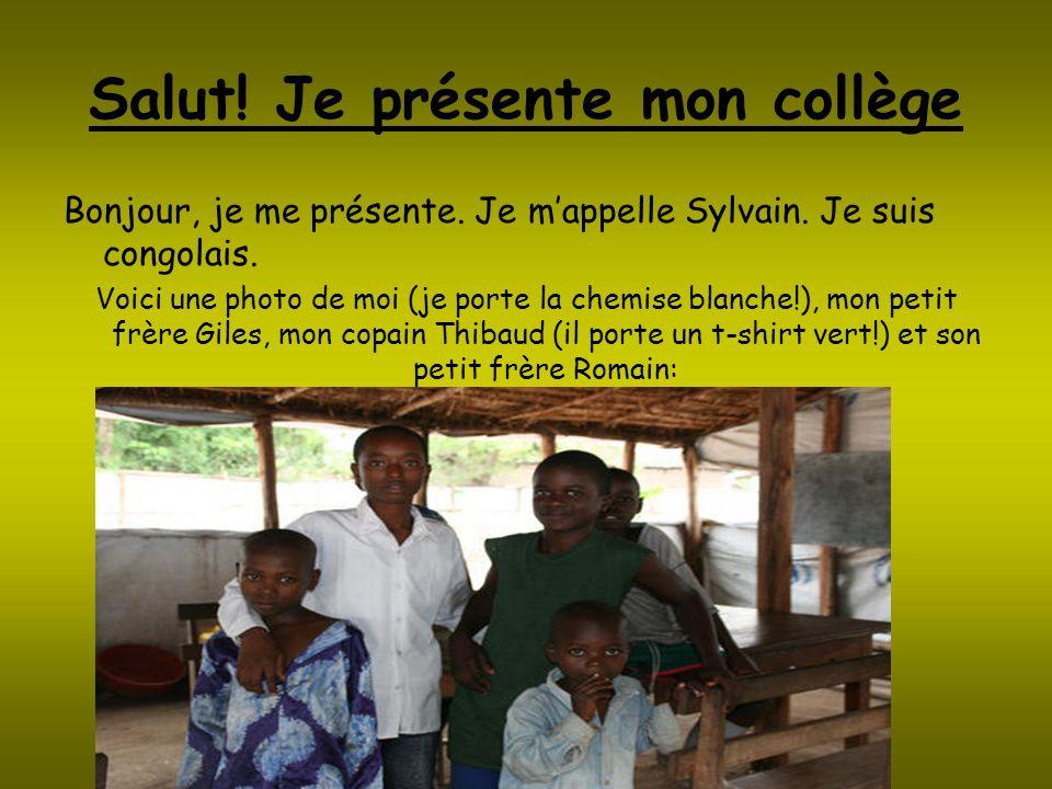 Salut! Je présente mon collège Bonjour, je me présente. Je mappelle Sylvain. Je suis congolais. Voici une photo de moi (je porte la chemise blanche!),