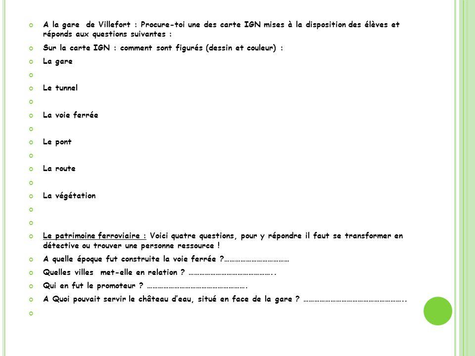 A la gare de Villefort : Procure-toi une des carte IGN mises à la disposition des élèves et réponds aux questions suivantes : Sur la carte IGN : comme