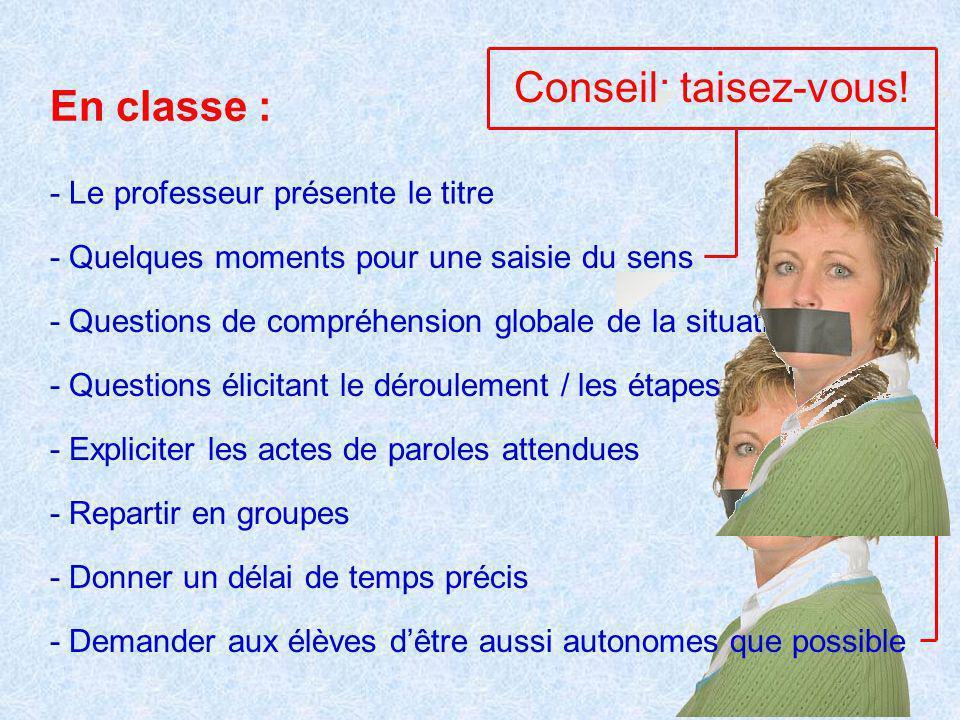 - Demander aux élèves dêtre aussi autonomes que possible En classe : - Le professeur présente le titre - Quelques moments pour une saisie du sens - Qu