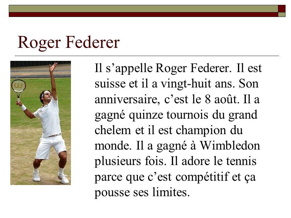 Roger Federer Il sappelle Roger Federer. Il est suisse et il a vingt-huit ans. Son anniversaire, cest le 8 août. Il a gagné quinze tournois du grand c