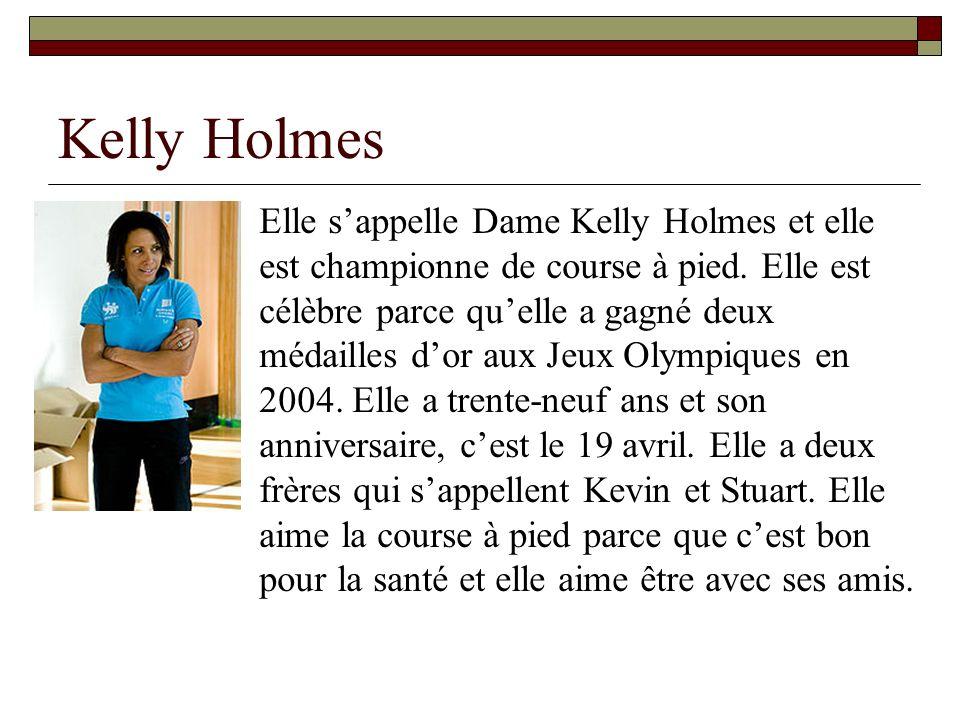 Kelly Holmes Elle sappelle Dame Kelly Holmes et elle est championne de course à pied. Elle est célèbre parce quelle a gagné deux médailles dor aux Jeu