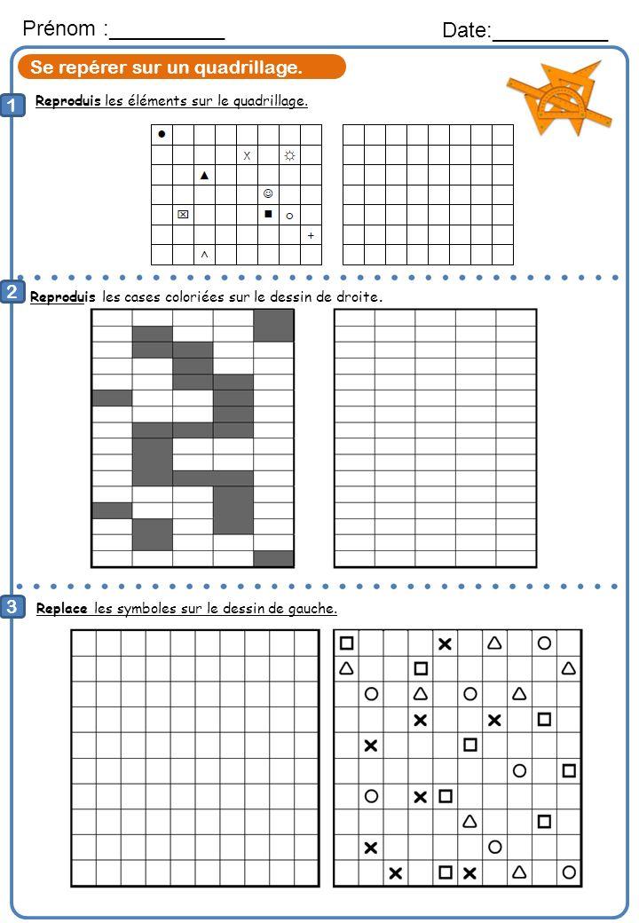 Se repérer sur un quadrillage. Reproduis les éléments sur le quadrillage. Prénom :__________ Date:__________ 1 2 Reproduis les cases coloriées sur le