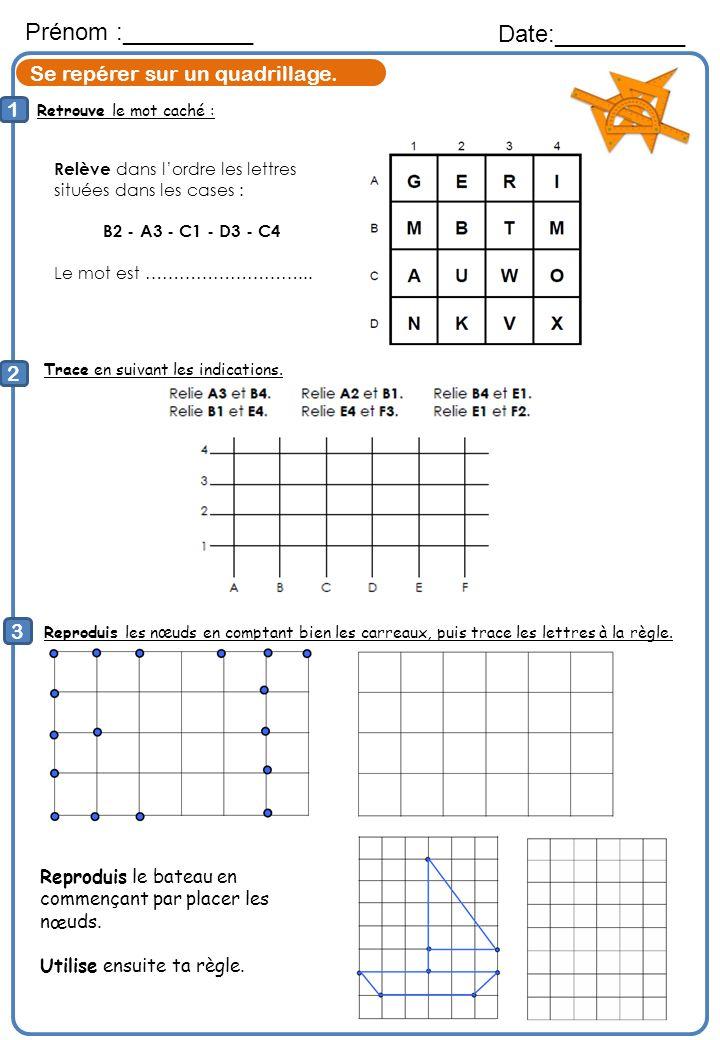 Retrouve le mot caché : Prénom :__________ Date:__________ 1 2 Trace en suivant les indications. 3 Reproduis les nœuds en comptant bien les carreaux,