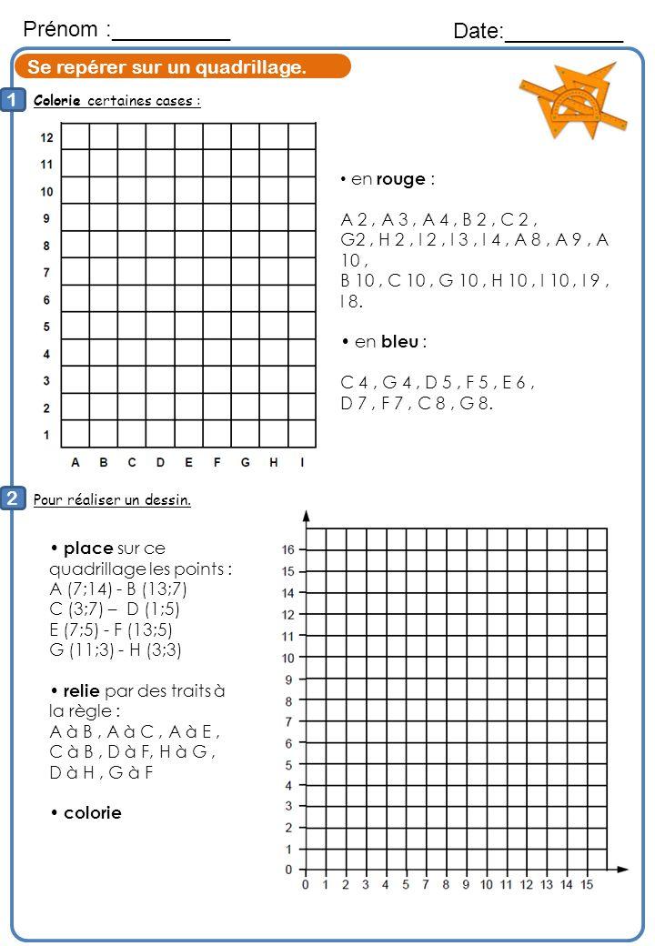 Colorie certaines cases : Prénom :__________ Date:__________ 1 2 Pour réaliser un dessin. Se repérer sur un quadrillage. en rouge : A 2, A 3, A 4, B 2