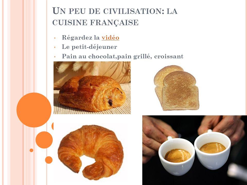 U N PEU DE CIVILISATION : LA CUISINE FRANÇAISE Régardez la vidéovidéo Le petit-déjeuner Pain au chocolat,pain grillé, croissant