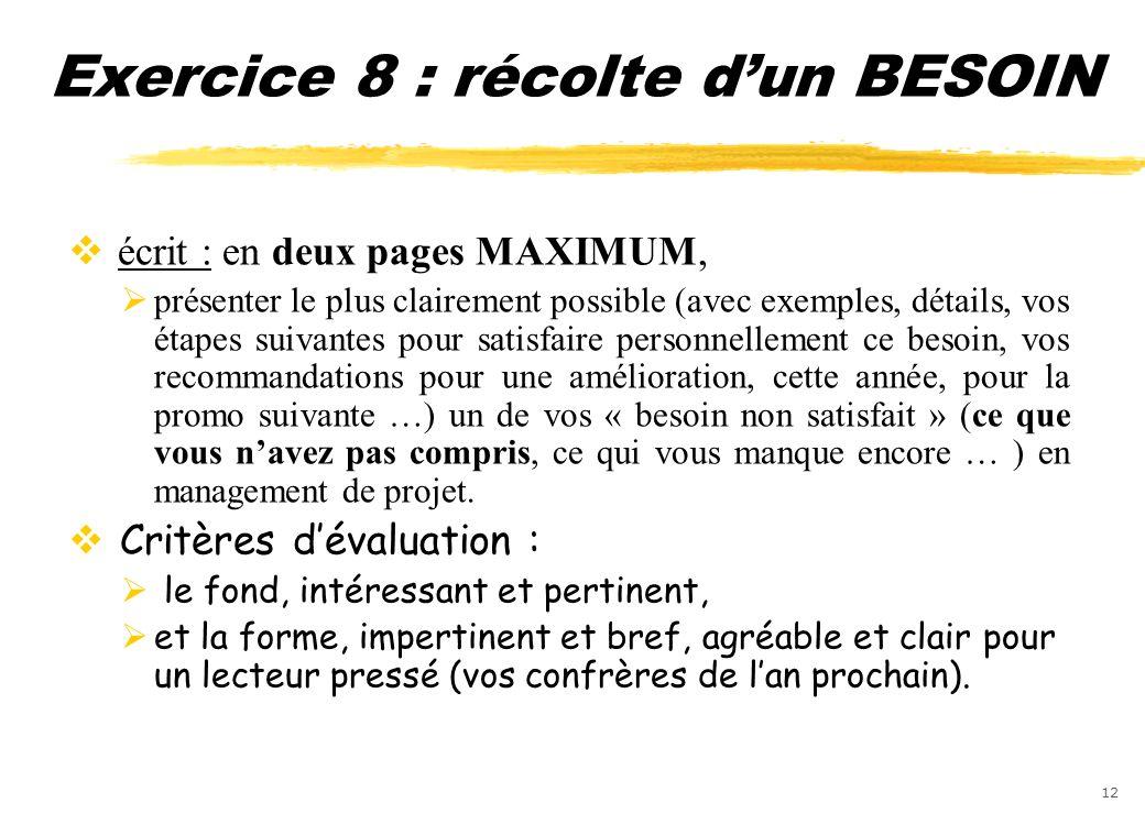 12 Exercice 8 : récolte dun BESOIN écrit : en deux pages MAXIMUM, présenter le plus clairement possible (avec exemples, détails, vos étapes suivantes