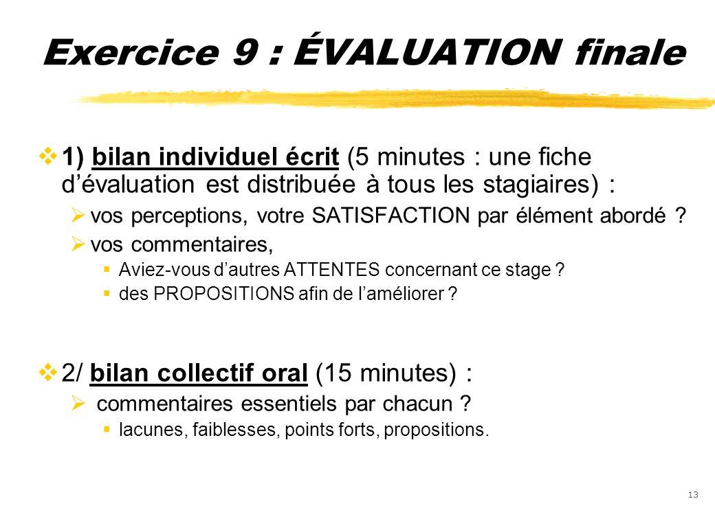 13 Exercice 9 : ÉVALUATION finale 1) bilan individuel écrit (5 minutes : une fiche dévaluation est distribuée à tous les stagiaires) : vos perceptions