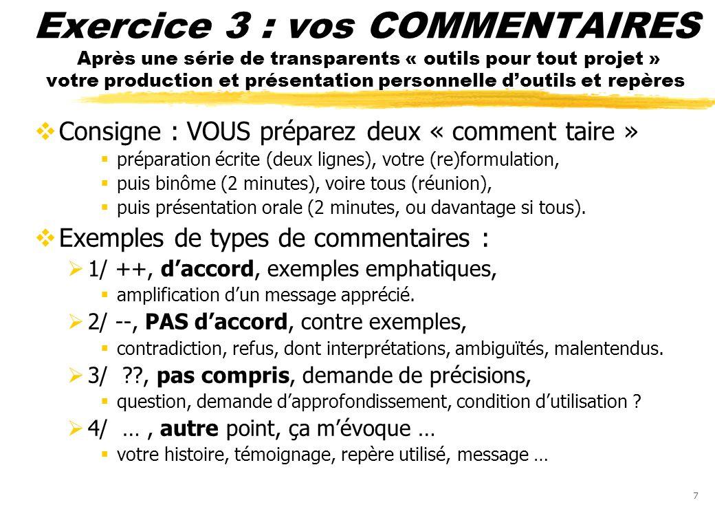 7 Exercice 3 : vos COMMENTAIRES Après une série de transparents « outils pour tout projet » votre production et présentation personnelle doutils et re