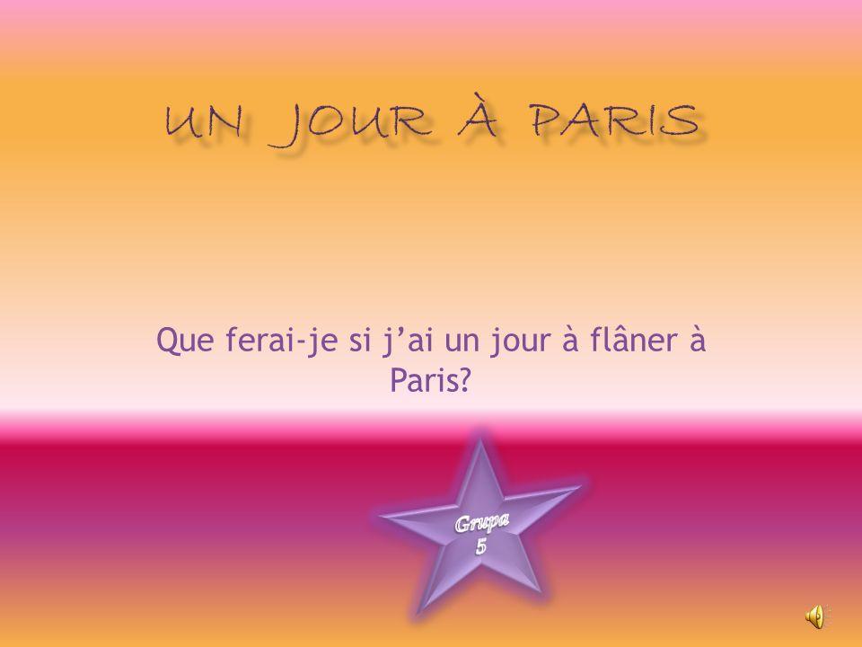 Que ferai-je si jai un jour à flâner à Paris