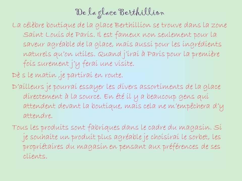 De la glace Berthillion La célèbre boutique de la glace Berthillion se trouve dans la zone Saint Louis de Paris.