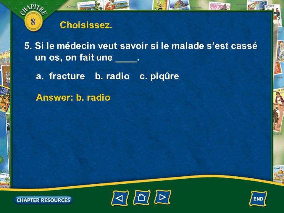 8 Choisissez.3.Quand je me suis cassé le bras, le médecin la ____.