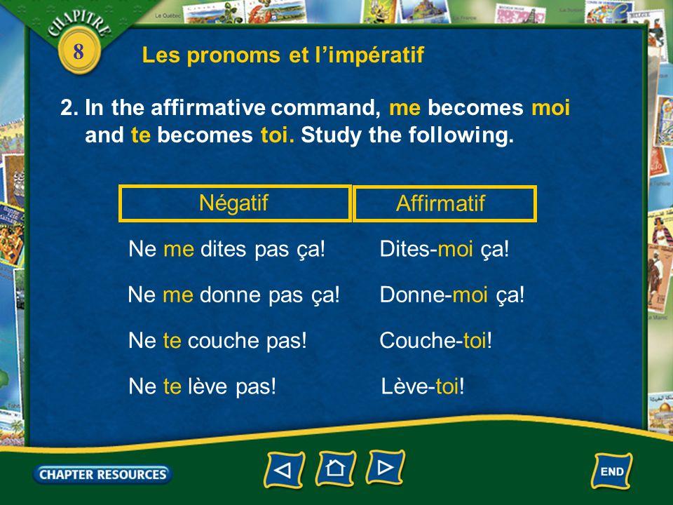 8 Les pronoms et limpératif 1.In the affirmative command, object pronouns follow the verb.