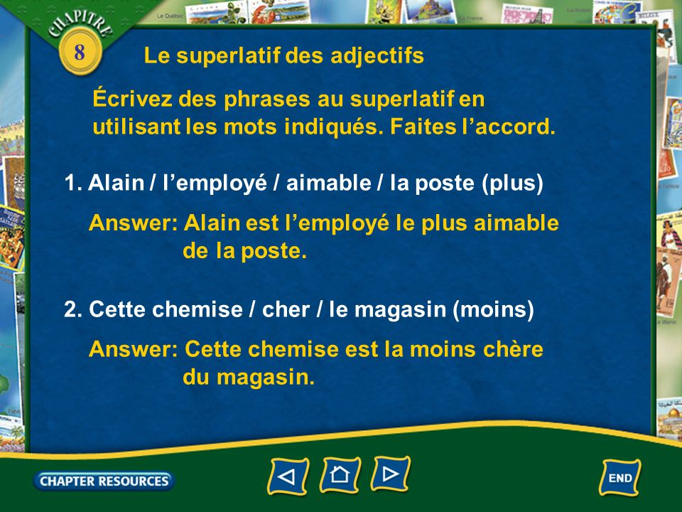 8 Le superlatif des adjectifs The superlative expresses the most or the least. To form the superlative in French you use the definite article le, la,