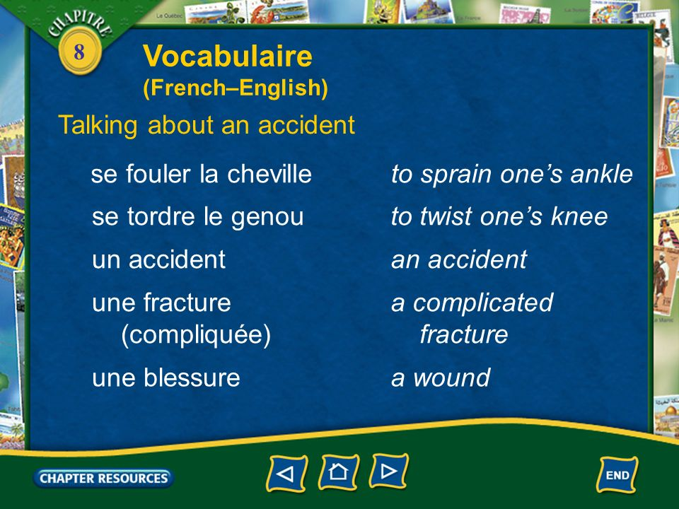 8 Vocabulaire (French–English) Talking about an accident glisserto slip tomberto fall se blesser, se faire mal to hurt oneself se couper to cut (ones