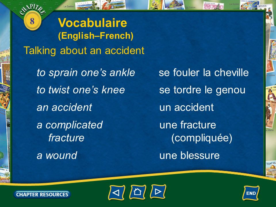 8 Vocabulaire (English–French) Talking about an accident glisserto slip tomberto fall se blesser, se faire mal to hurt oneself se couper to cut (ones