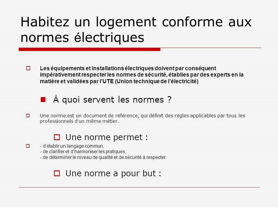 Habitez un logement conforme aux normes é lectriques Les équipements et installations électriques doivent par conséquent impérativement respecter les