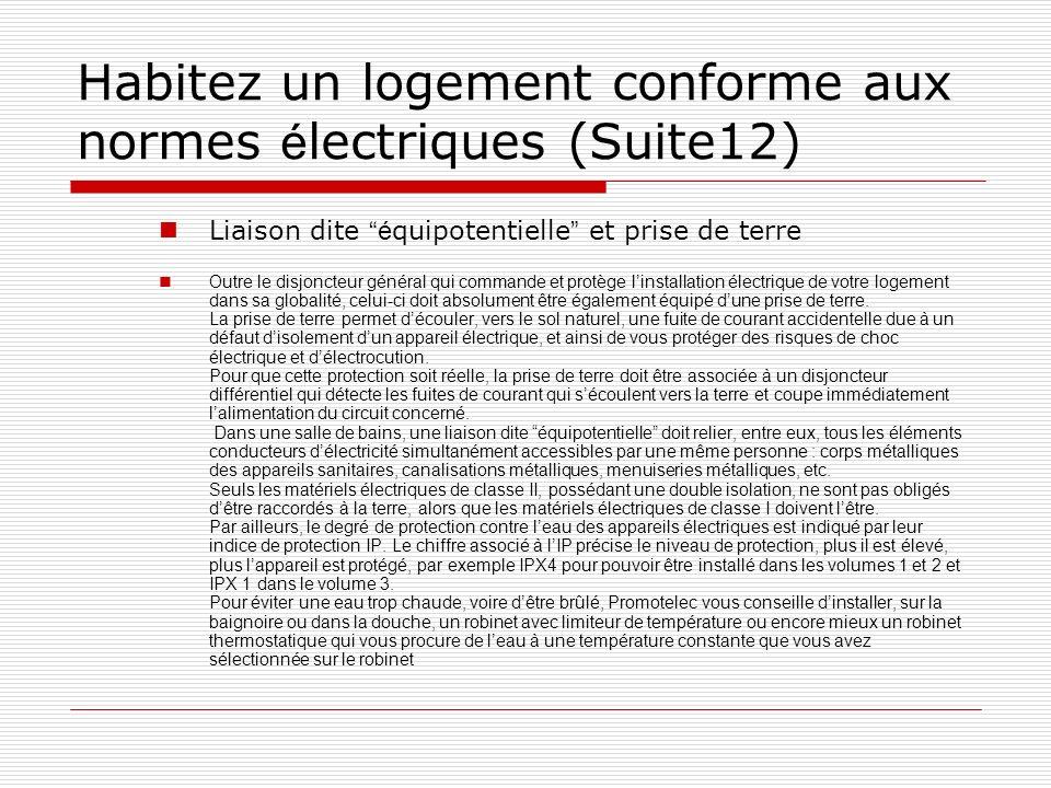Habitez un logement conforme aux normes é lectriques (Suite12) Liaison dite é quipotentielle et prise de terre Outre le disjoncteur général qui comman