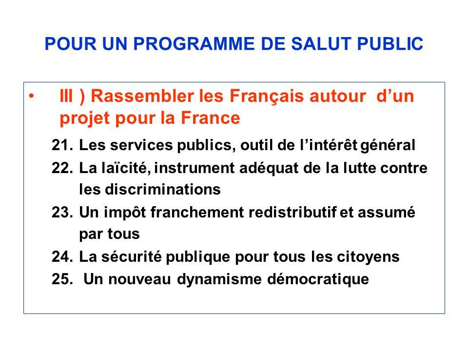 POUR UN PROGRAMME DE SALUT PUBLIC III ) Rassembler les Français autour dun projet pour la France 21.Les services publics, outil de lintérêt général 22