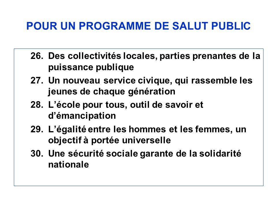 POUR UN PROGRAMME DE SALUT PUBLIC 26.Des collectivités locales, parties prenantes de la puissance publique 27.Un nouveau service civique, qui rassembl