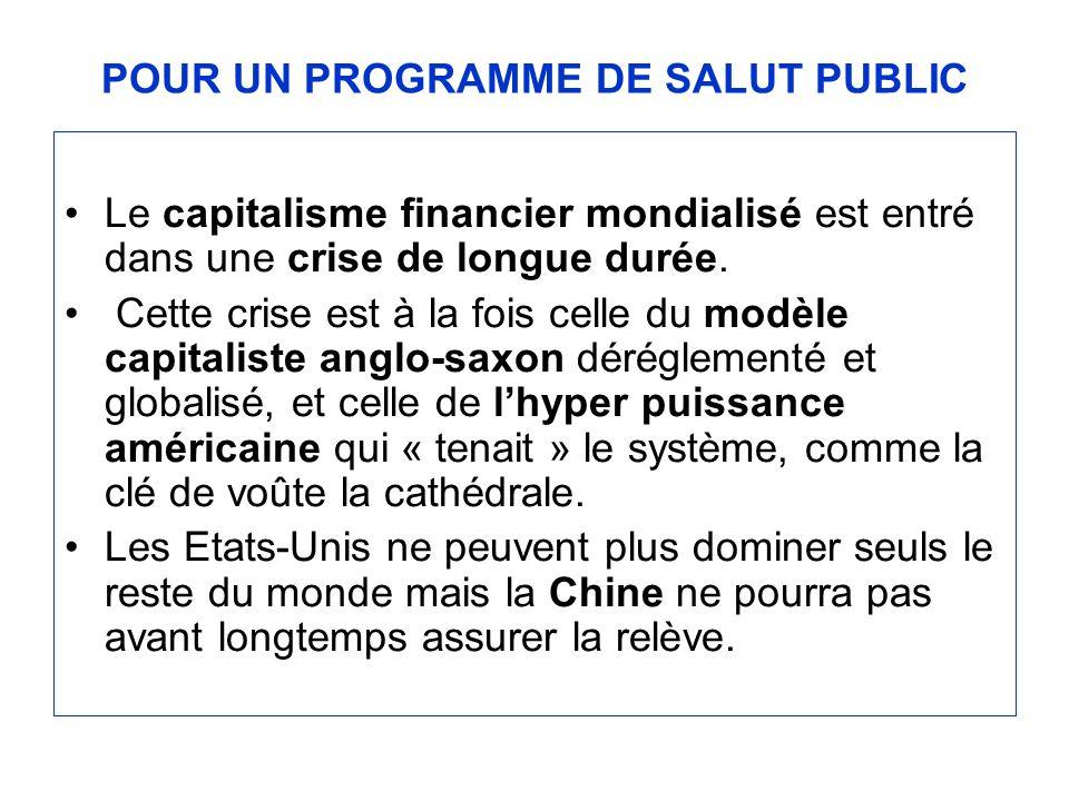 POUR UN PROGRAMME DE SALUT PUBLIC Le capitalisme financier mondialisé est entré dans une crise de longue durée.