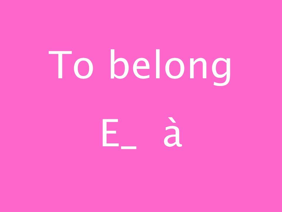 To belong E_ à