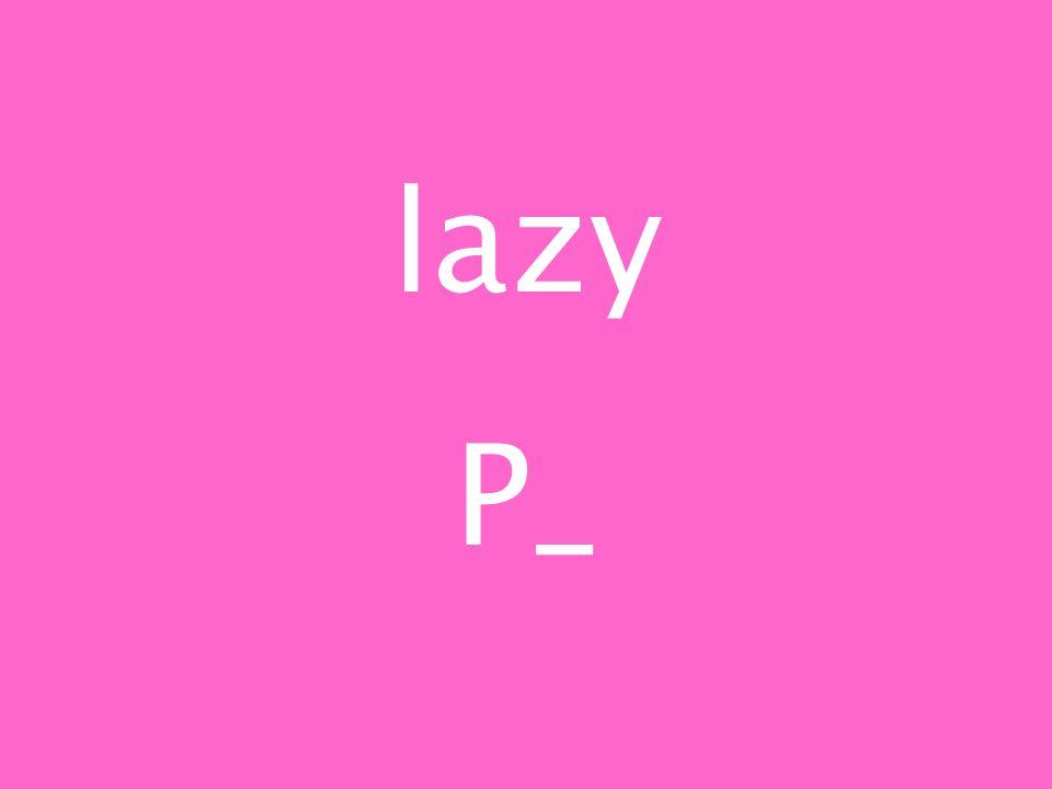 lazy P_