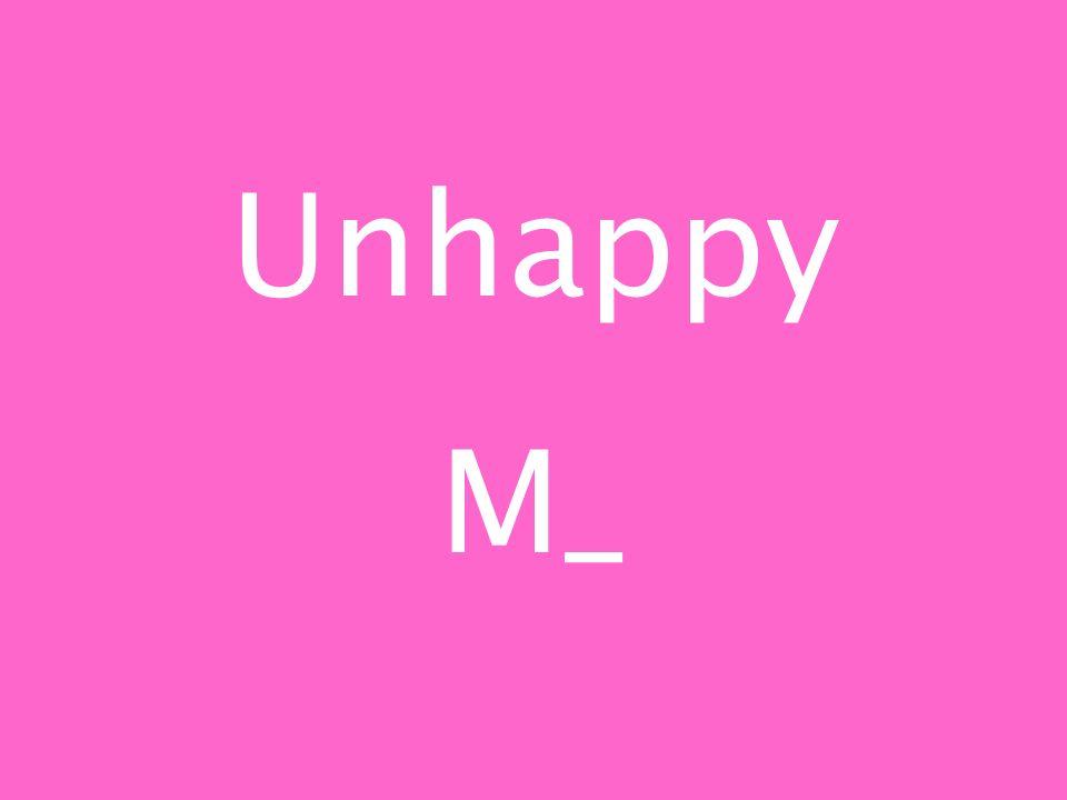 Unhappy M_