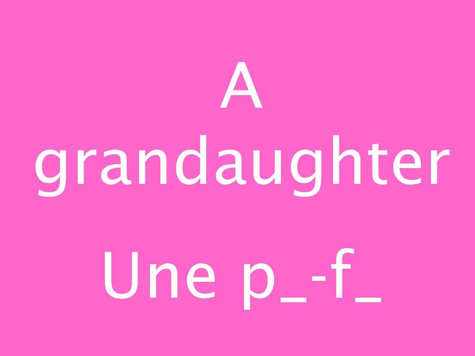 A grandaughter Une p_-f_