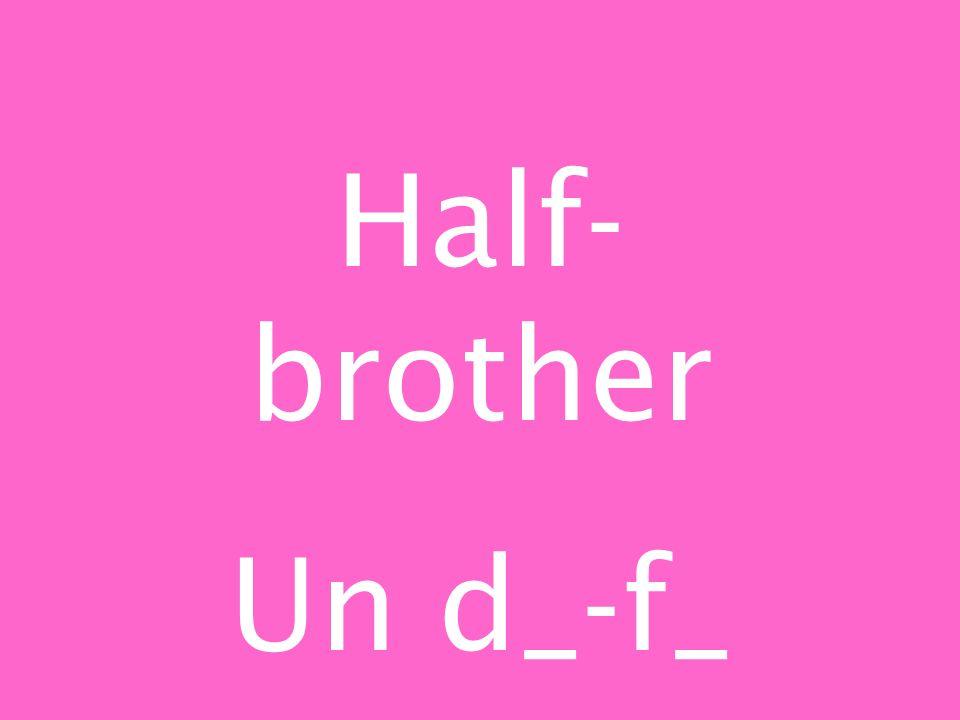 Half- brother Un d_-f_