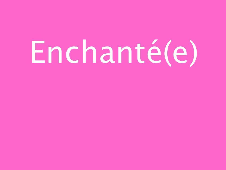 Enchanté(e)