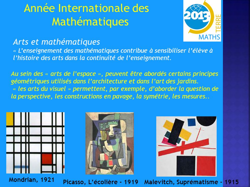Année Internationale des Mathématiques Arts et mathématiques « Lenseignement des mathématiques contribue à sensibiliser lélève à lhistoire des arts dans la continuité de lenseignement.