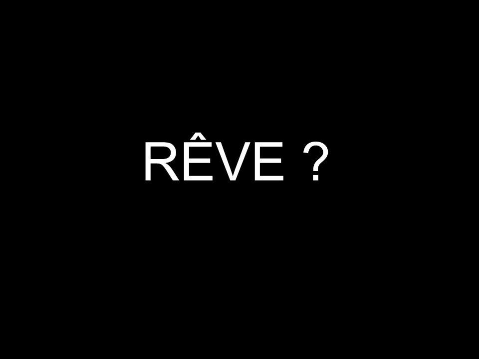 RÊVE ?