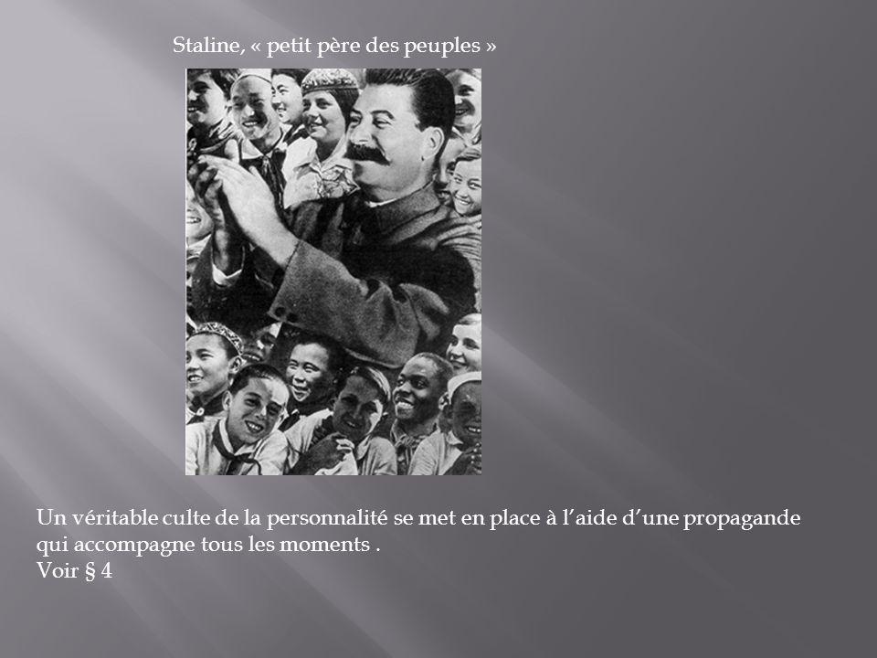 Staline, « petit père des peuples » Un véritable culte de la personnalité se met en place à laide dune propagande qui accompagne tous les moments. Voi