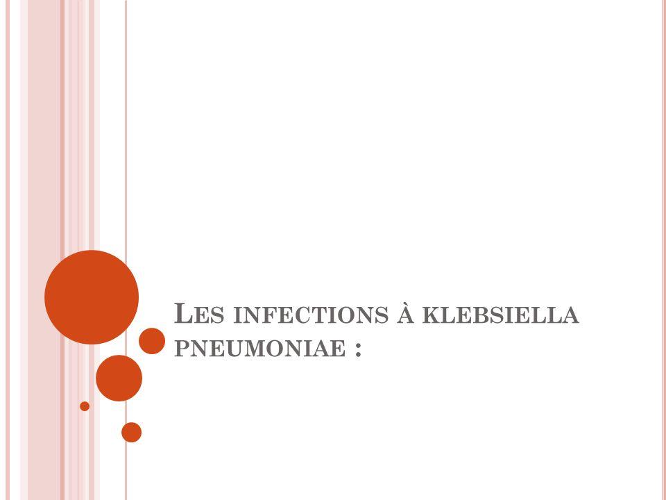 L ES INFECTIONS À KLEBSIELLA PNEUMONIAE :