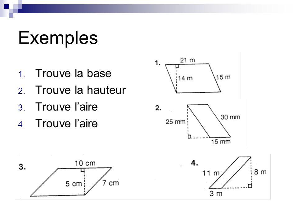 Exemples 1. Trouve la base 2. Trouve la hauteur 3. Trouve laire 4. Trouve laire