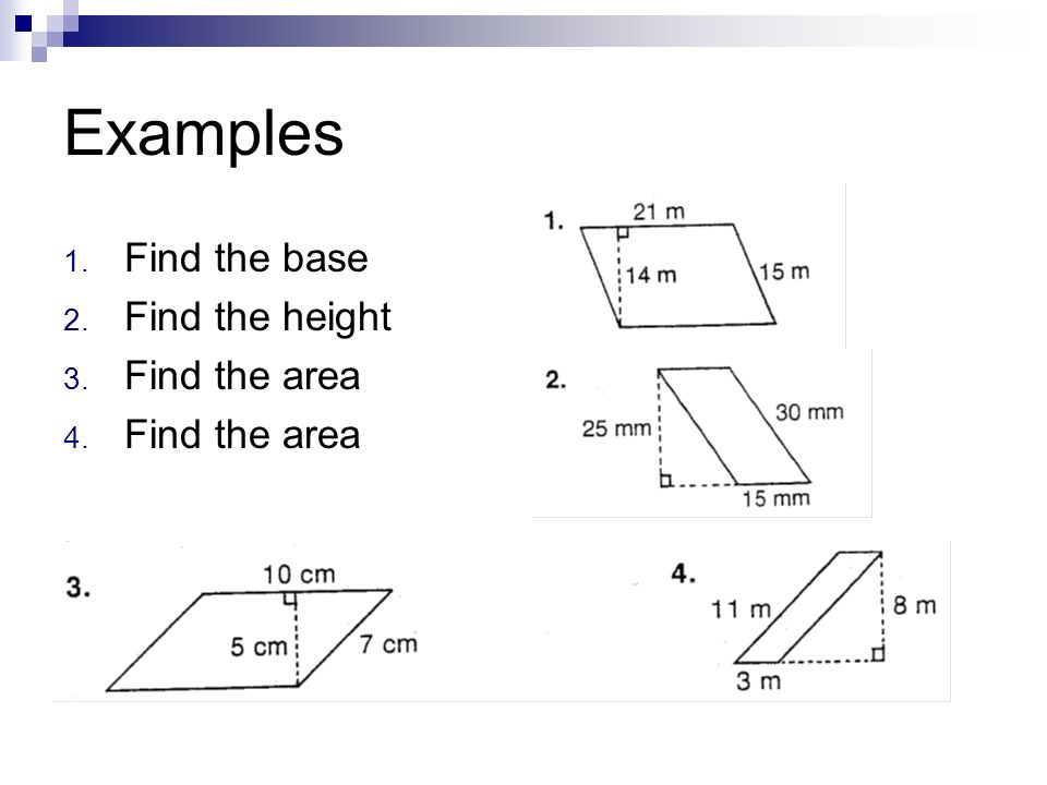 Examples 1. Find the base 2. Find the height 3. Find the area 4. Find the area