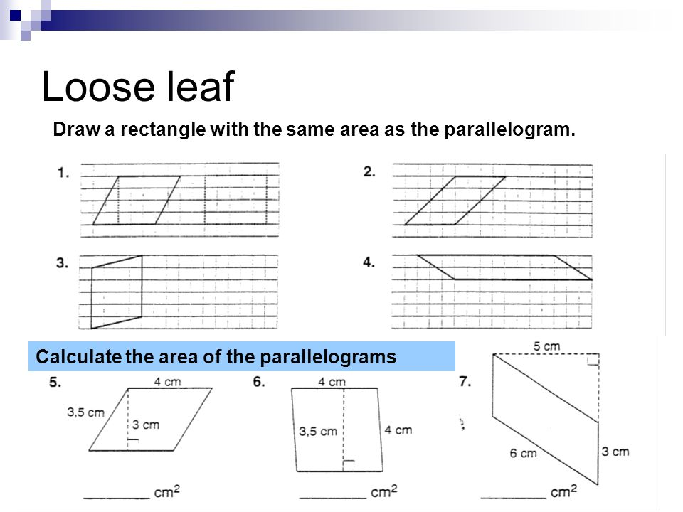 Loose leaf Draw a rectangle with the same area as the parallelogram. Calculate the area of the parallelograms