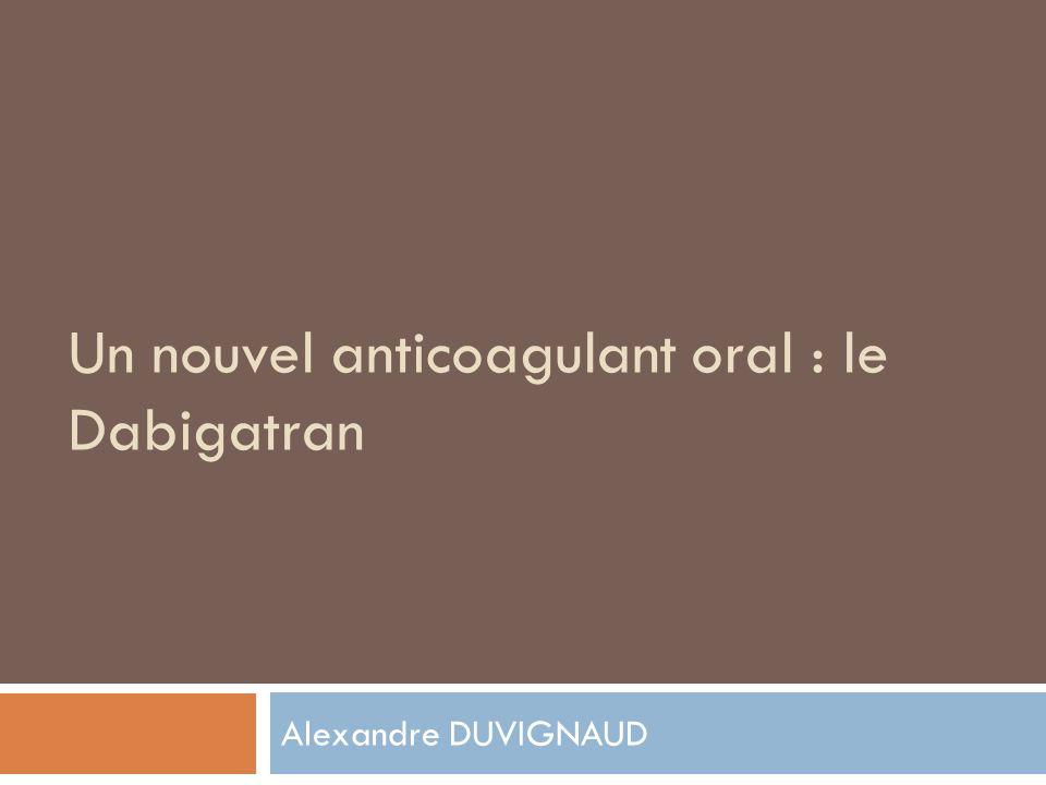 Un nouvel anticoagulant oral : le Dabigatran Alexandre DUVIGNAUD