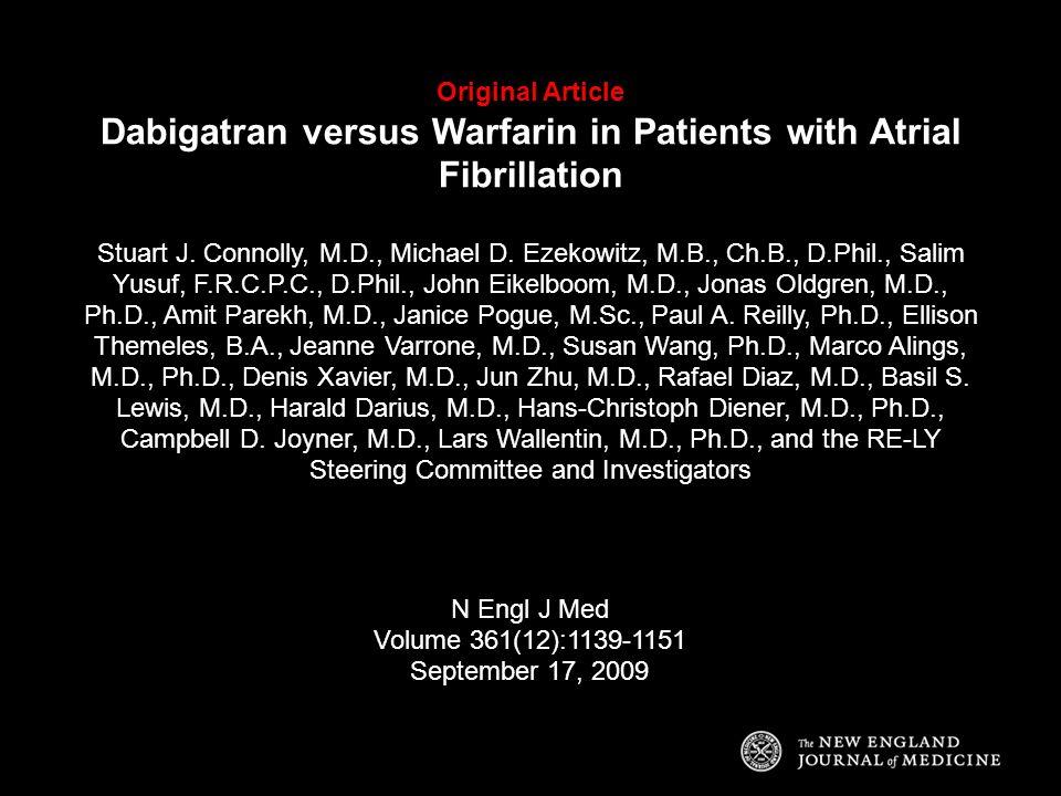 Original Article Dabigatran versus Warfarin in Patients with Atrial Fibrillation Stuart J. Connolly, M.D., Michael D. Ezekowitz, M.B., Ch.B., D.Phil.,