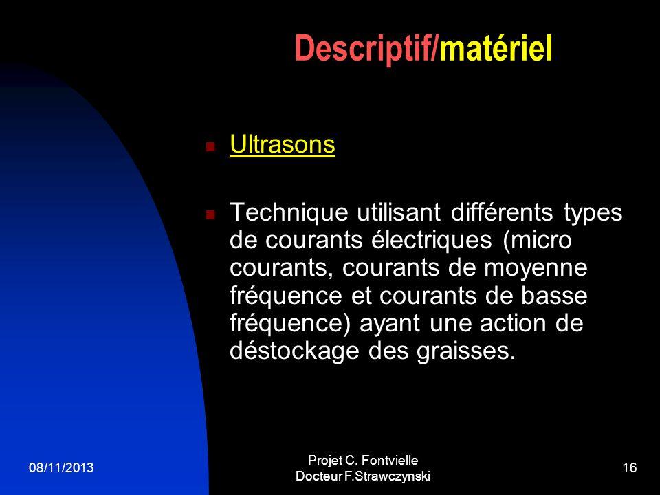 08/11/2013 Projet C. Fontvielle Docteur F.Strawczynski 15 Radiofréquence Action de stimulation des fibres tissulaires par endothermie Principalement u
