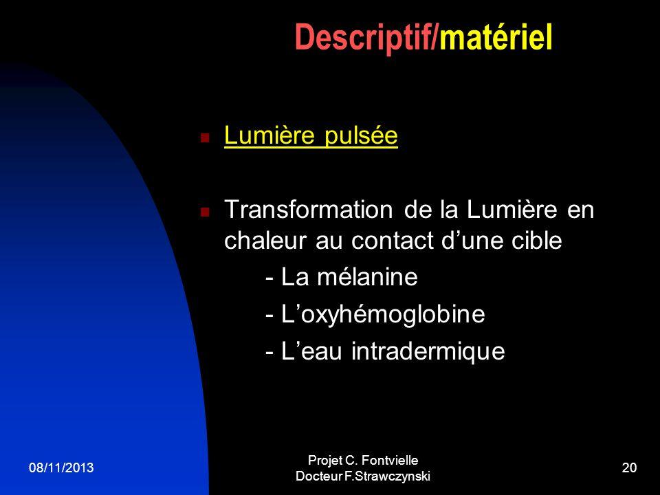 08/11/2013 Projet C. Fontvielle Docteur F.Strawczynski 19 Dermabrasion Prépare la peau par exfoliation mécanique pour désincruster et éliminer cellule