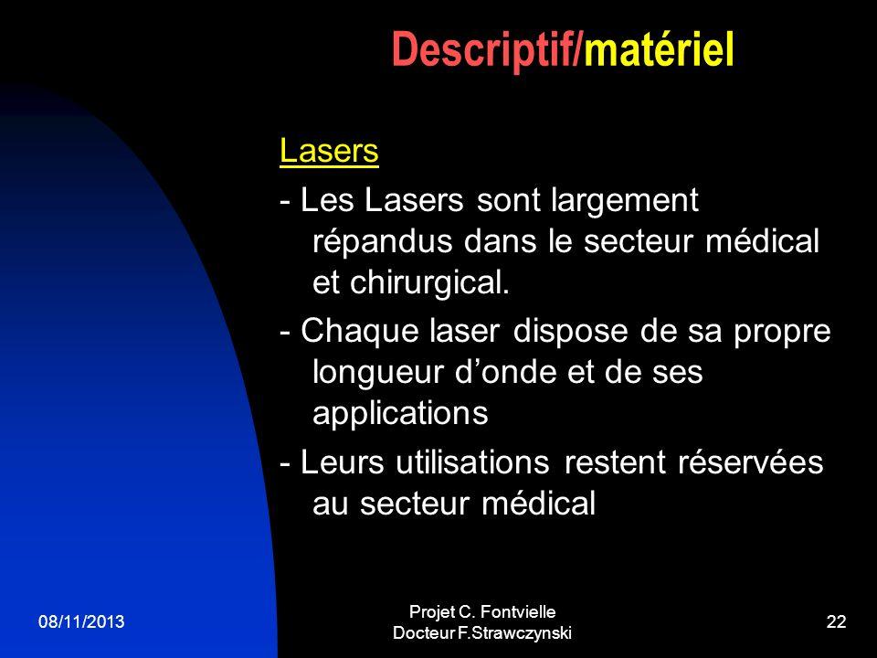 08/11/2013 Projet C. Fontvielle Docteur F.Strawczynski 21 LED (photothérapie) - La conversion de lénergie de la Lumière en énergie cellulaire déclench